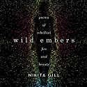 Wild Embers: Poems of Rebellion, Fire, and Beauty Audiobook by Nikita Gill Narrated by Nikita Gill