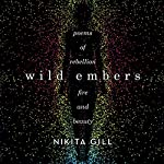 Wild Embers: Poems of Rebellion, Fire, and Beauty | Nikita Gill