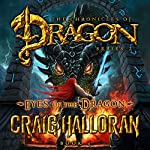 Eyes of the Dragon: The Chronicles of Dragon, Series 2, Tail of the Dragon, Book 4 | Craig Halloran