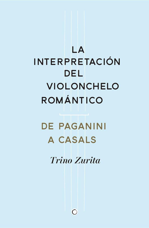 La Interpretación Del Violonchelo Romántico: Amazon.es: Trino Zurita Barroso: Libros