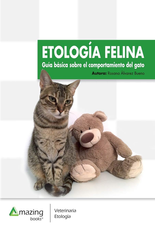 Etología felina: Guía básica del comportamiento del gato: Amazon.es: Rosana Álvarez Bueno: Libros