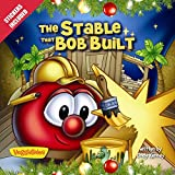 The Stable that Bob Built: Stickers Included! (Big Idea Books / VeggieTales)