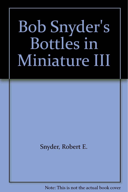 Bob Snyder's Bottles in Miniature III