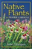 Native Plants for Prairie Gardens (Prairie Gardener)