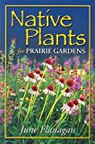 Native Plants for Prairie Gardens, June Flanagan, 1894856139