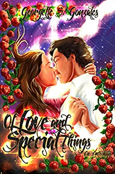 Of Love and Special Things: An Anthology by [Gonzales, Georgette S.]