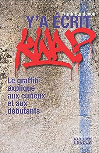 Y'a écrit kwa ?: Le graffiti expliqué aux curieux et aux débutants
