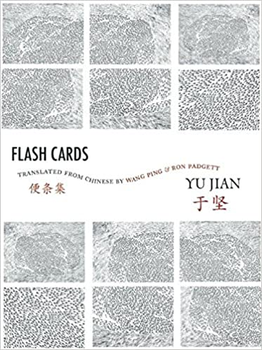 Flash Cards: Selected Poems from Yu Jians Anthology of ...