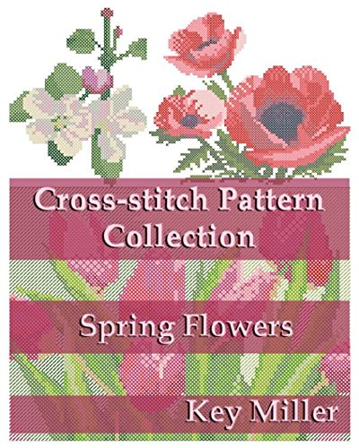 Collection Counted Cross Stitch Pattern (Cross-stitch Pattern Collection: Spring Flowers (Cross-stitch embroidery))