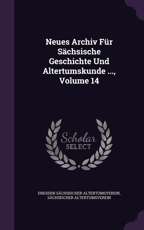 Download Neues Archiv Fur Sachsische Geschichte Und Altertumskunde ..., Volume 14 pdf epub