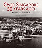 img - for Over Singapore 50 Years Ago: An aerial view in the 1950s book / textbook / text book