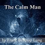 The Calm Man | Frank Belknap Long