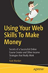Using Your Web Skills To Make Money: Secrets of a Successful Online Course Creator and Other Income Strategies that Really Work Paperback