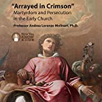 Arrayed in Crimson: Martyrdom and Persecution in the Early Church | Prof. Andrea Lorenzo Molinari PhD