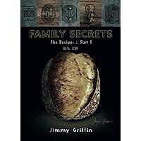 Family Secrets -The Recipes: Part 1 1876 -2019