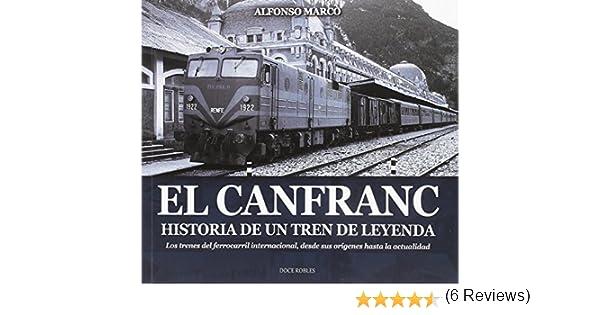 EL CANFRANC, HISTORIA DE UN TREN DE LEYENDA (ARAGÓN): Amazon.es ...
