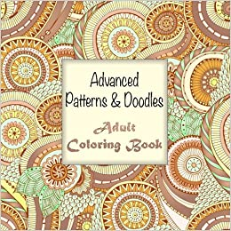Advanced Patterns and Doodles Adult Coloring Book (Sacred Mandala ...