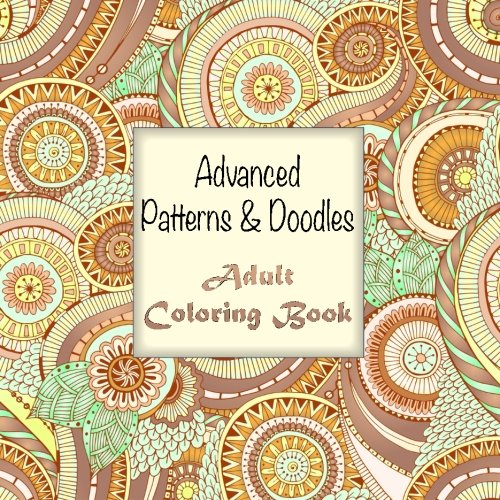 Advanced Patterns And Doodles Adult Coloring Book Sacred Mandala Designs Books For