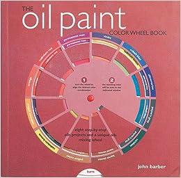 The Oil Paint Colour Wheel Book (Colour Wheel Books): John Barber ...