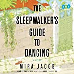 The Sleepwalker's Guide to Dancing: A Novel | Mira Jacob