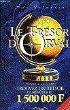 Le trésor d'Orval : Grâce à ce livre, trouvez un vrai trésor d'une valeur de 1500000 F !...