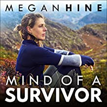 Mind of a Survivor: What the wild has taught me about survival and success Audiobook by Megan Hine Narrated by Megan Hine