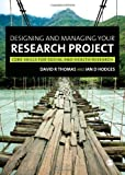 Designing and Managing Your Research Project : Core Skills for Social and Health Research, Hodges, Ian D. and Thomas, David R., 1848601921