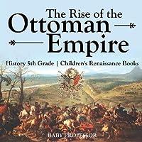The Rise of the Ottoman Empire - History 5th Grade | Children's Renaissance Books