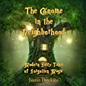 The Gnome in the Neighborhood: Modern Fairy Tales of Forgotten Magic Audiobook by Justin Dockins Narrated by Alan Weyman