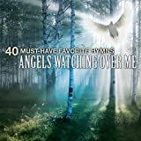 40 Must-Have Favorite Hymns: Angels Watching Over Me Album Cover