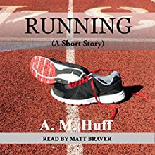 Running Audiobook by A. M. Huff Narrated by Matt Braver