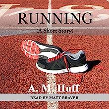 Running Audiobook by A. M. Huff Narrated by Matt Braver