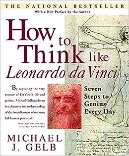 how to think like leonardo da vinci seven steps to genius every day by michael j gelb