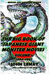 The Big Book of Japanese Giant Monster Movies Vol. 1: 1954-1982: Revised and Expanded 2nd Edition (Volume 1) Paperback