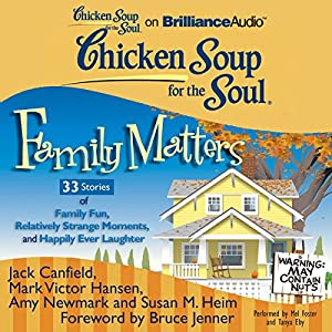 Chicken Soup for the Soul: Family Matters - 33 Stories of Family Fun, Relatively Strange Moments, and Happily Ever Laughter Audiobook