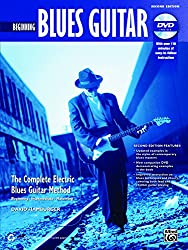 Beginning Blues Guitar: The Complete Electric Blues Guitar Method: Beginning, Intermediate, Mastering