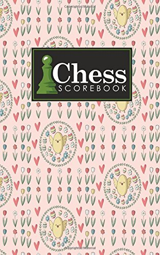 Chess Scorebook: Chess Match Log Book, Chess Recording Book, Chess Score Pad, Chess Notebook, Record Your Games, Log Wins Moves, Tactics & Strategy, ... Egg Cover (Chess Scorebooks) (Volume 11) pdf
