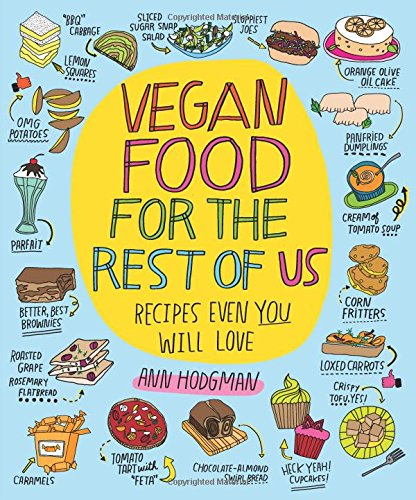 Vegan Food for the Rest of Us: Recipes Even You Will Love by Ann Hodgman
