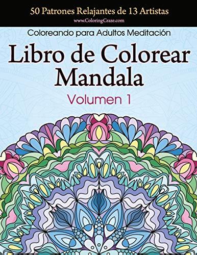 Libro de Colorear Mandala: 50 Patrones Relajantes de 13 Artistas, Coloreando para Adultos Meditación, Volumen 1: Volume 1 (Colección Mandala Anti Estrés) por ColoringCraze