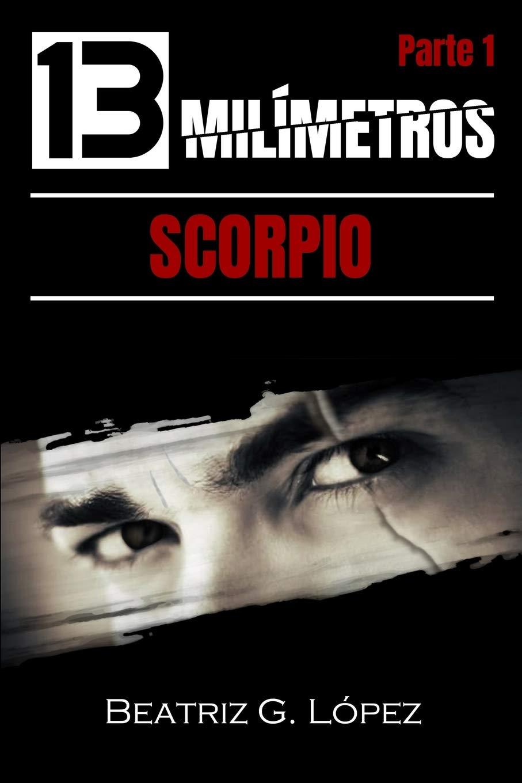13 Milímetros (Parte 1) - Scorpio: Volume 1: Amazon.es: López, Beatriz G.: Libros