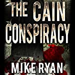 The Cain Conspiracy: The Cain Series, Book 1 | Mike Ryan