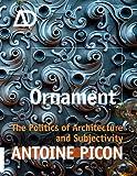 Ornament - The Politics of Architecture andSubjectivity - AD Primer