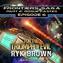 For the Triumph of Evil: Frontiers Saga Part 2 : Rogue Castes Series, Book 6 Audiobook by Ryk Brown Narrated by Jeffrey Kafer