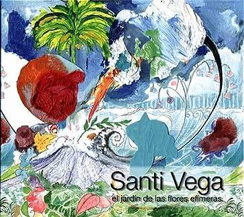 El Jardin De Las Flores Efímeras by Santi Vega: Amazon.co.uk: Music