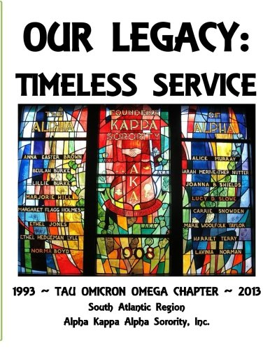 Our Legacy: Timeless Service: Tau Omicron Omega Chapter History - 1993-2013; Alpha Kappa Alpha Sorority, Incorporated
