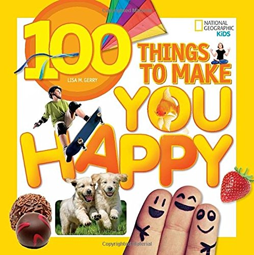 100 Things to Make You Happy (National Geographic Kids)