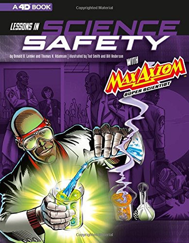 Lessons in Science Safety with Max Axiom Super Scientist: 4D An Augmented Reading Science Experience (Graphic Science 4D)