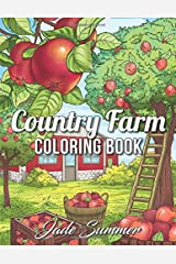 Country Farm Coloring Book: An Adult Coloring Book with Charming Country Life, Playful Animals, Beautiful Flowers, and Nature Scenes for Relaxation Paperback