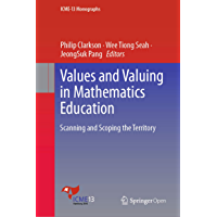 Values and Valuing in Mathematics Education: Scanning and Scoping the Territory (ICME-13 Monographs) (English Edition)