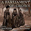 A Parliament of Crows Audiobook by Alan M Clark Narrated by Laura Jennings